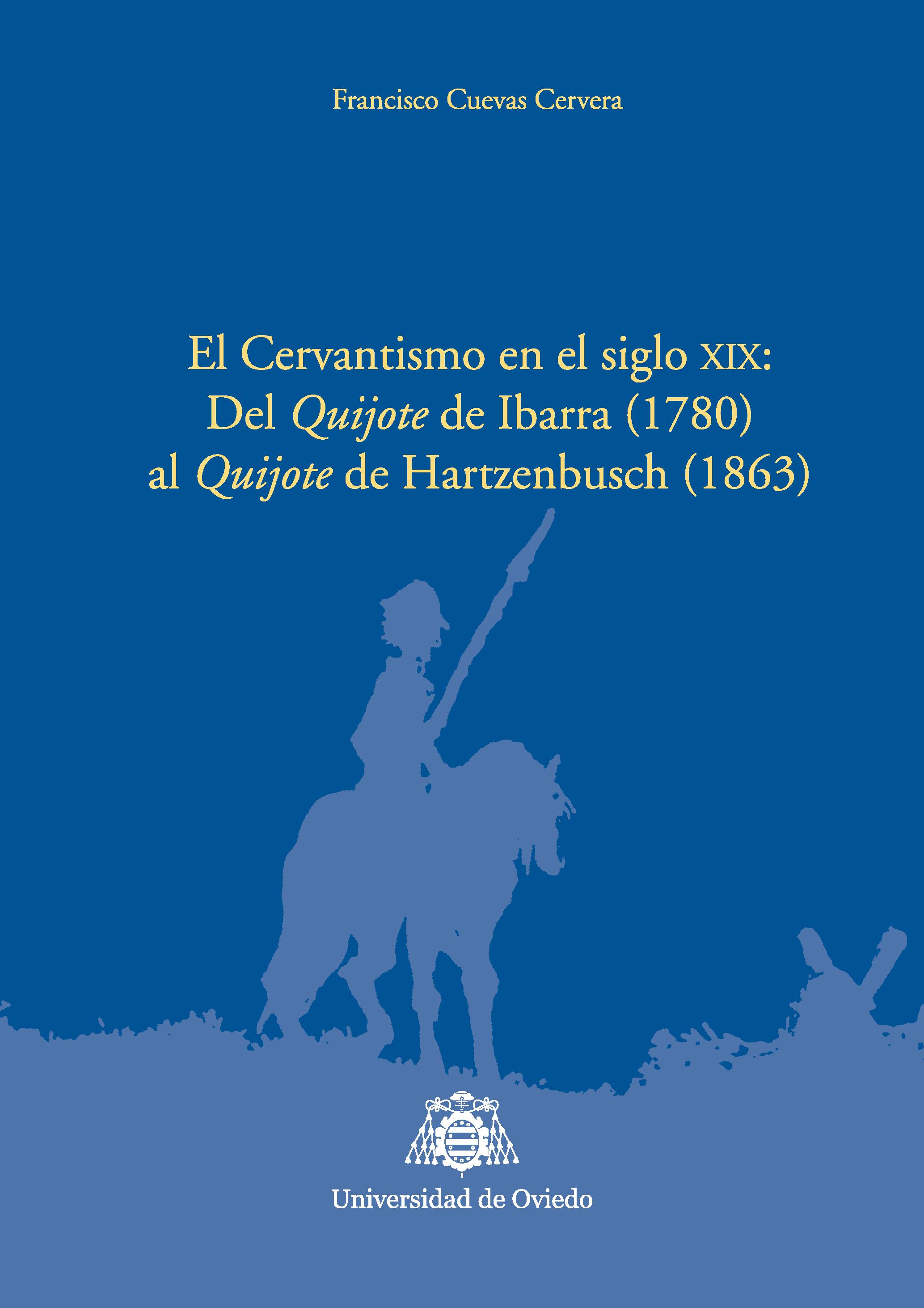 Cuevas Cervera, Francisco, El Cervantismo en el siglo XIX. Del Quijote de Ibarra (1780) al Quijote de Hartzenbusch (1863), Oviedo, Universidad de Oviedo, 2015. ISBN: 978-84-16343-28-7