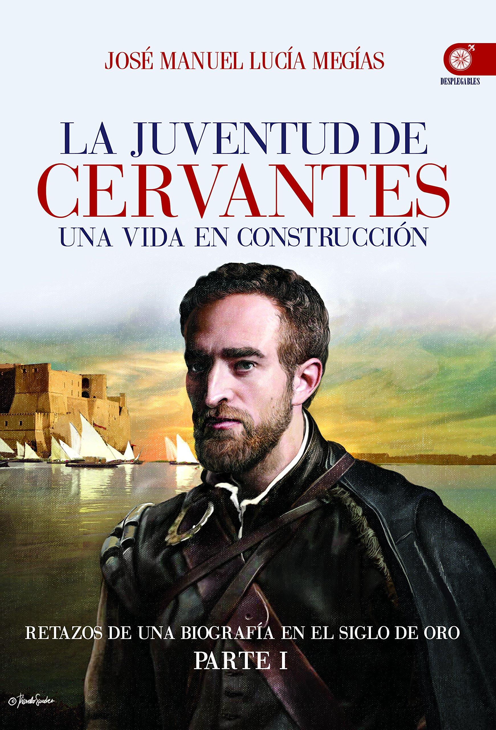 La juventud de Cervantes: una vida en construcción (parte I). J. M. Lucía Megías
