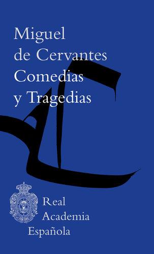 Miguel de Cervantes, Comedias y tragedias (ed. Gómez Canseco). Biblioteca Clásica de la RAE [imagen: Real Academia Española]